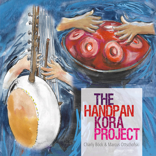 Charly Böck & Marcus Ottschofski - The Handpan Kora Porject (LP)